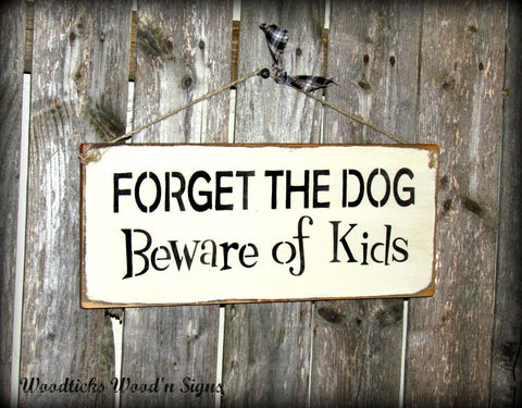 Forget The Dog Beware Of The Kids Funny Wooden Sign