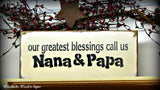 Our Greatest Blessings Call Us Nana and Papa, Wooden Sign