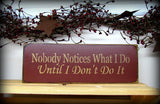 Nobody Notices Wooden Sign, Mother's Day Gift