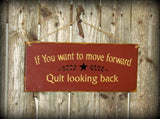 Inspirational Sign, If You Want To Move Forward Quit Looking Back.