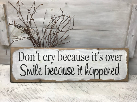 Don't Cry Because It's Over Smile Because It Happened, Wooden Sign