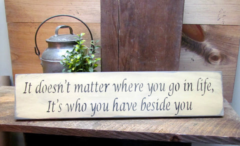 It Doesn't Matter Where You Go In Life, Inspirational Wooden Sign