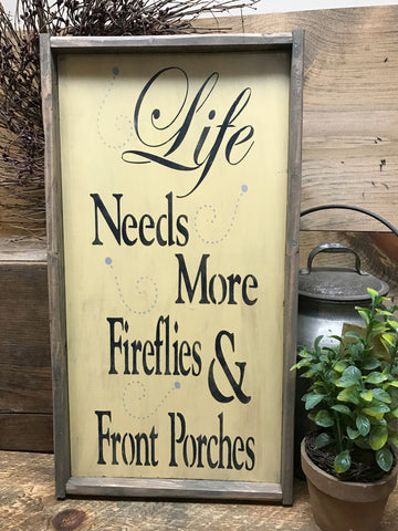 Life Needs More Fireflies And Front Porches, Wooden Sign