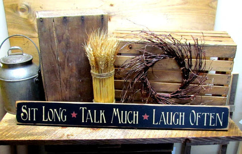 Sit Long, Talk Much, Laugh Often, Rustic Wooden Sign