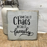 Funny Family Sign, Some Call It Chaos We Call It Family