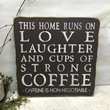 This Home Runs On Love Laughter And Cups Of Strong Coffee, Wood Sign