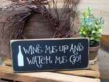 Wine Me Up And Watch Me Go, Wooden Wine Sign