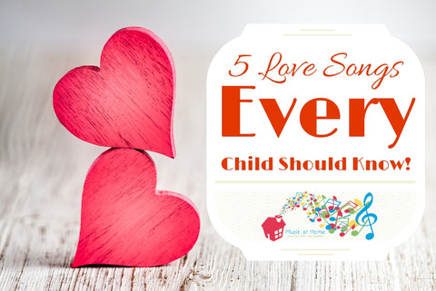 5 Love Songs Every Child Should Know!