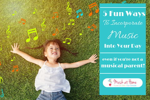 5 Fun Ways to Incorporate Music into Your Day Even If You Are Not a Musical Parent