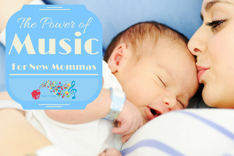 The Power of Music for New Mommas