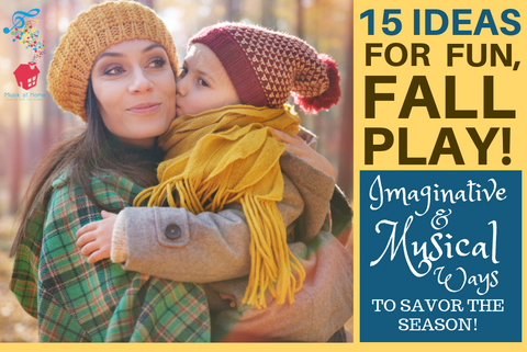15 Ideas for Fun, Fall Play: Imaginative & Musical Ways to Savor the Season
