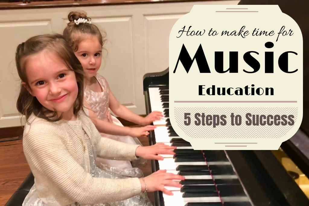 How to Make Time for Music Education: 5 Steps to Success!