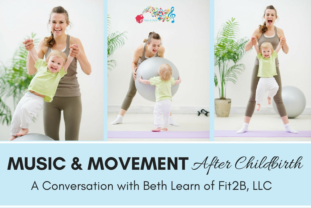 Music & Movement After Childbirth: A Conversation with Beth Learn of Fit2B, LLC