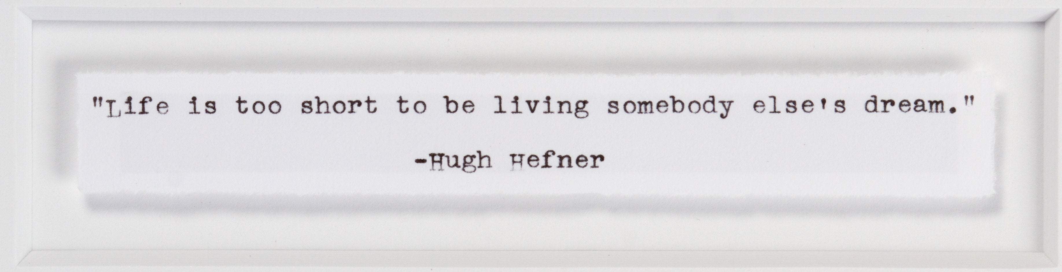 "Signed Hugh Hefner: ""Life is too short to be living someone else's dream."""