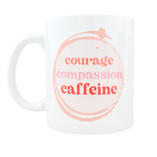 Load image into Gallery viewer, Courage Compassion Caffeine Mug