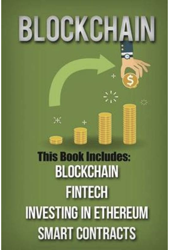 Blockchain: 4 Manuscripts-Blockchain, Fintech, Investing in Ethereum, and Smart Contracts