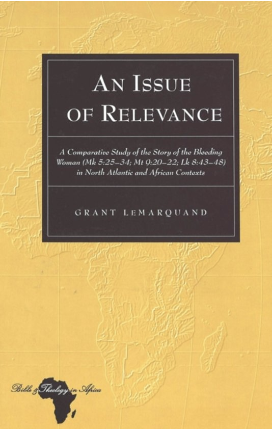 An Issue of Relevance: A Comparative Study of the Story of the Bleeding Woman (Mk 5:25-34; Mt 9:20-22; Lk 8:43-48) in North Atlantic and African Contexts (Bible and Theology in Africa)