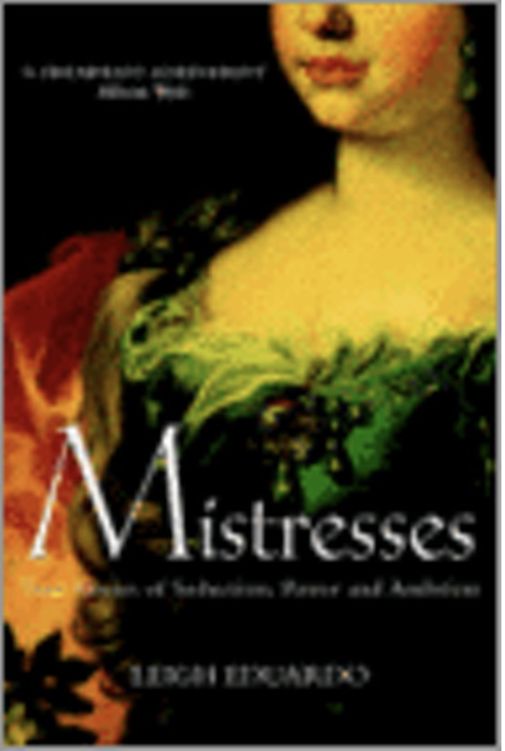 Mistresses: True Stories of Seduction Power and Ambition