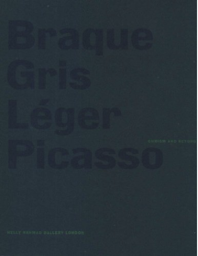 Cubism and Beyond: Braque, Gris, Leger and Picasso