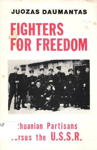 J. Lukša-Daumanas Fighters for freedom : Lithuanian partisans versus the U.S.S.R.