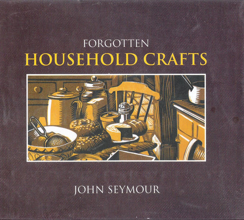 John Seymour - Forgotten Household Crafts