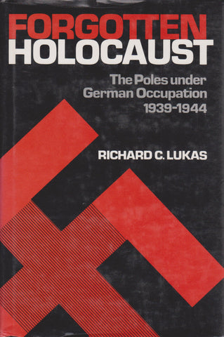 The Forgotten Holocaust: The Poles Under German Occupation, 1939-1944