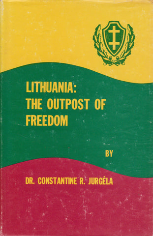 Constantine R. Jurgėla - Lithuania: the outpost of freedom