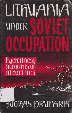 Lithuania under Soviet occupations : eyewitness accounts of atrocities