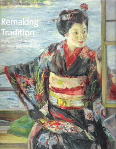 Remaking Tradition: Modern Art of Japan from the Tokyo National Museum