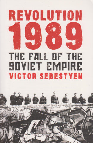 Revolution 1989: The Fall of the Soviet Empire by Victor Sebestyen