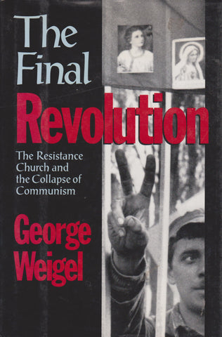 The Final Revolution: The Resistance Church and the Collapse of Communism by George Weigel