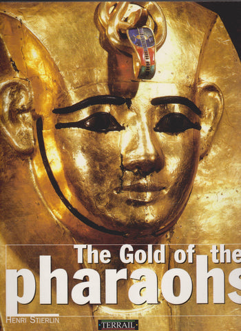 The Gold of the Pharaohs by H. Stierlin
