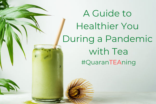 A Guide to Healthier You During a Pandemic with Tea #QuaranTEAning