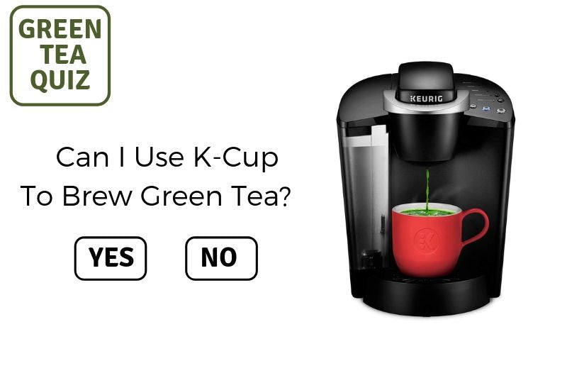 CAN I USE K-CUP TO BREW GREEN TEA?