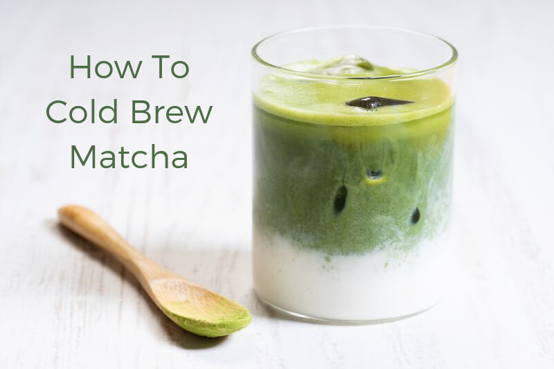 How To Cold Brew Matcha