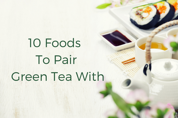 10 Foods To Pair Green Tea With