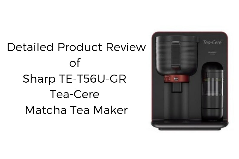 Detailed Product Review of Sharp TE-T56U-GR Tea-Cere Matcha Tea Maker
