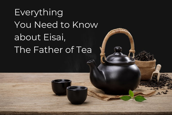 Everything you need to know about Eisai, The father of tea