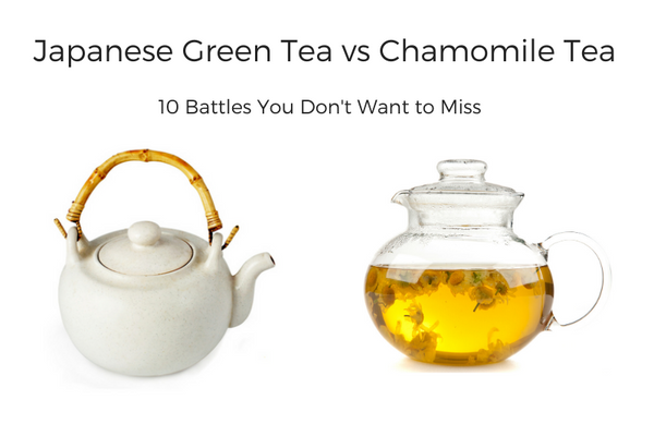 Japanese Green Tea vs Chamomile Tea - 10 battles you don't want to miss