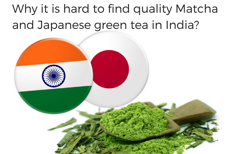 Why it is hard to find quality Matcha and Japanese green tea in India?