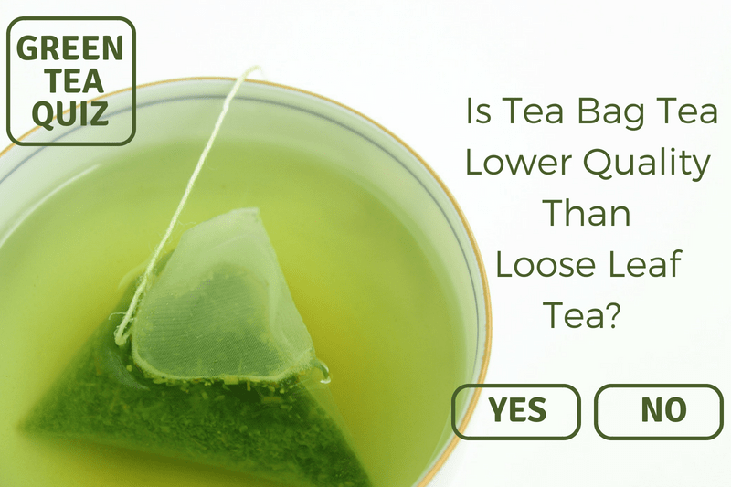 Is Tea Bag Tea Lower Quality Than Loose Leaf Tea? - Yes or No? - Green Tea Quiz