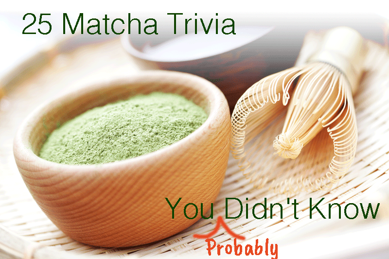 25 MATCHA TRIVIA YOU PROBABLY DIDN'T KNOW