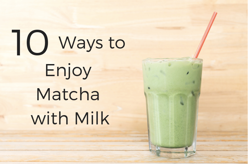 10 WAYS TO ENJOY MATCHA WITH MILK
