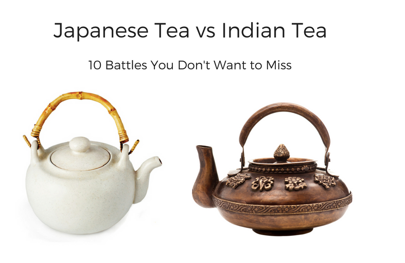 Japanese Tea vs Indian Tea- 10 Battles You Don't Want to Miss