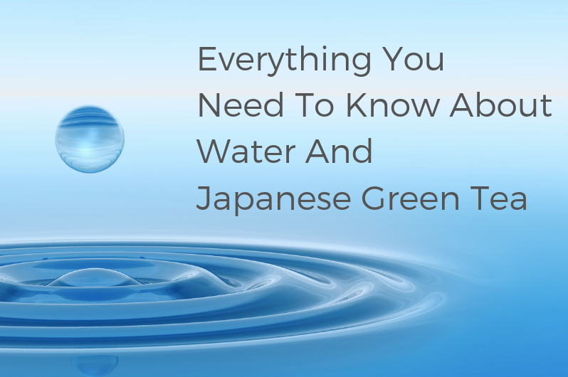 Everything you need to know about water and Japanese green tea