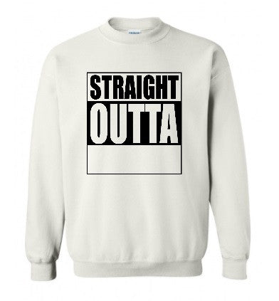 Custom Straight Outta Your Town Crew Neck Sweatshirt