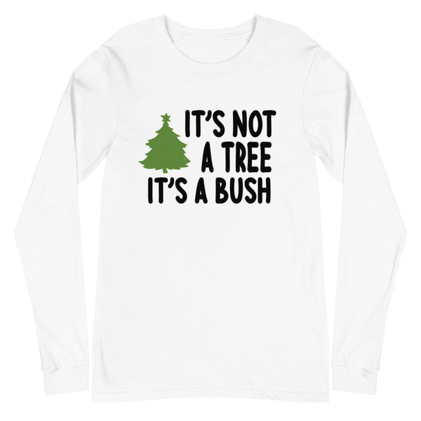 It's Not a Tree, It's a Bush (Unisex Long Sleeve Tee)