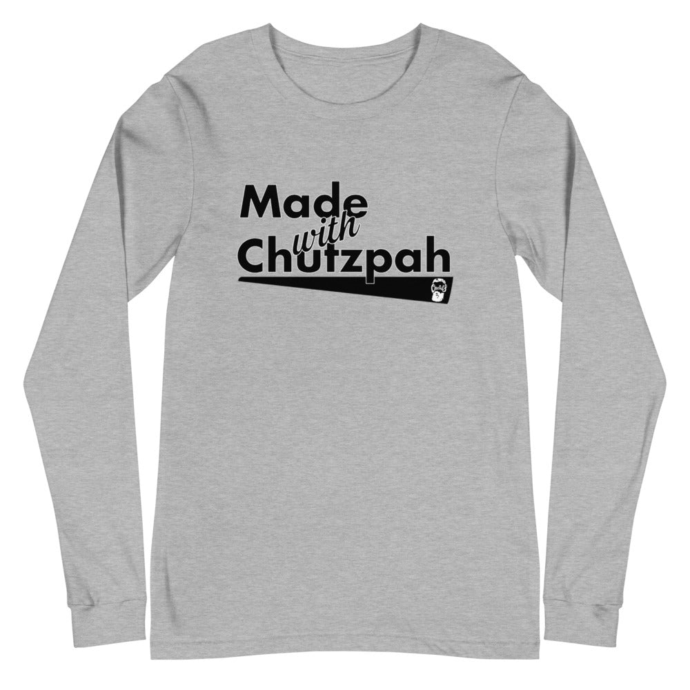 Made With Chutzpah (Unisex Long Sleeve Tee)
