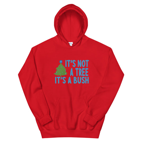 It's Not a Tree, It's a Bush (Unisex Hoodie)