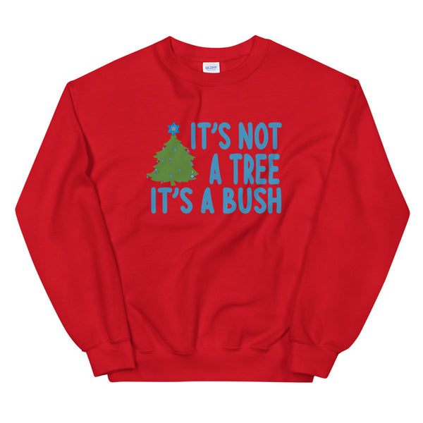 It's Not a Tree, It's a Bush (Unisex Sweatshirt)